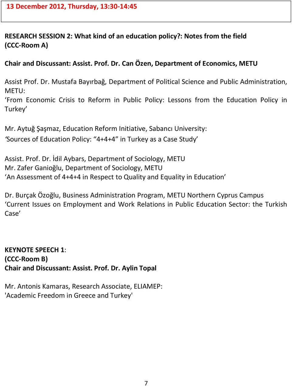 Mustafa Bayırbağ, Department of Political Science and Public Administration, METU: From Economic Crisis to Reform in Public Policy: Lessons from the Education Policy in Turkey Mr.