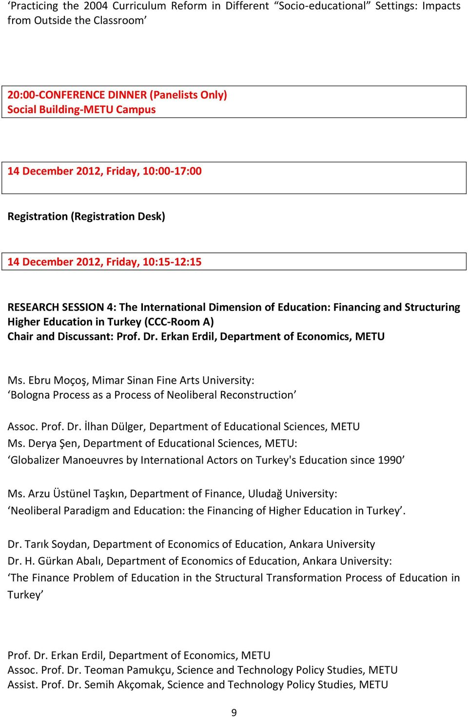 Education in Turkey (CCC-Room A) Chair and Discussant: Prof. Dr. Erkan Erdil, Department of Economics, METU Ms.