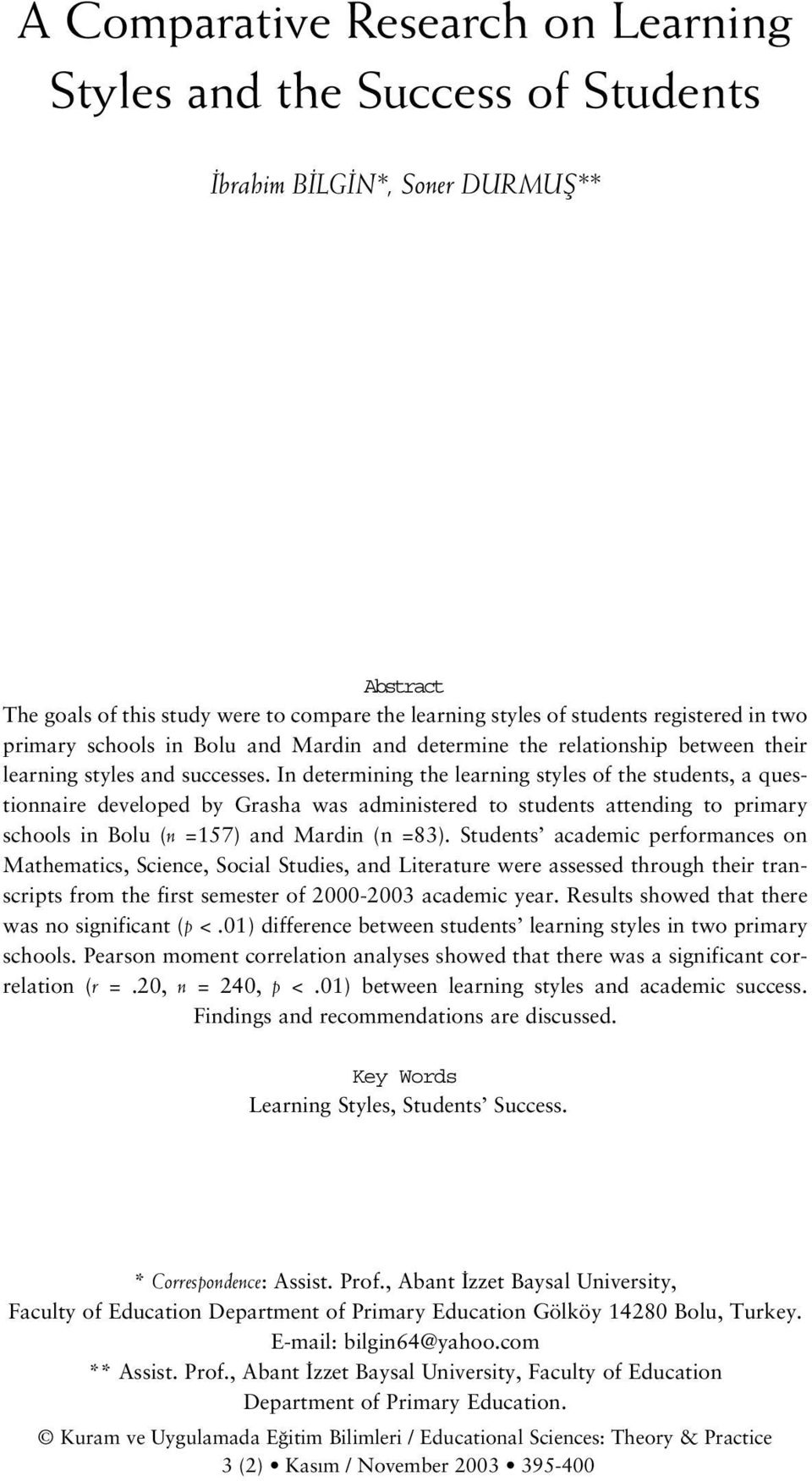 In determining the learning styles of the students, a questionnaire developed by Grasha was administered to students attending to primary schools in Bolu (n =157) and Mardin (n =83).