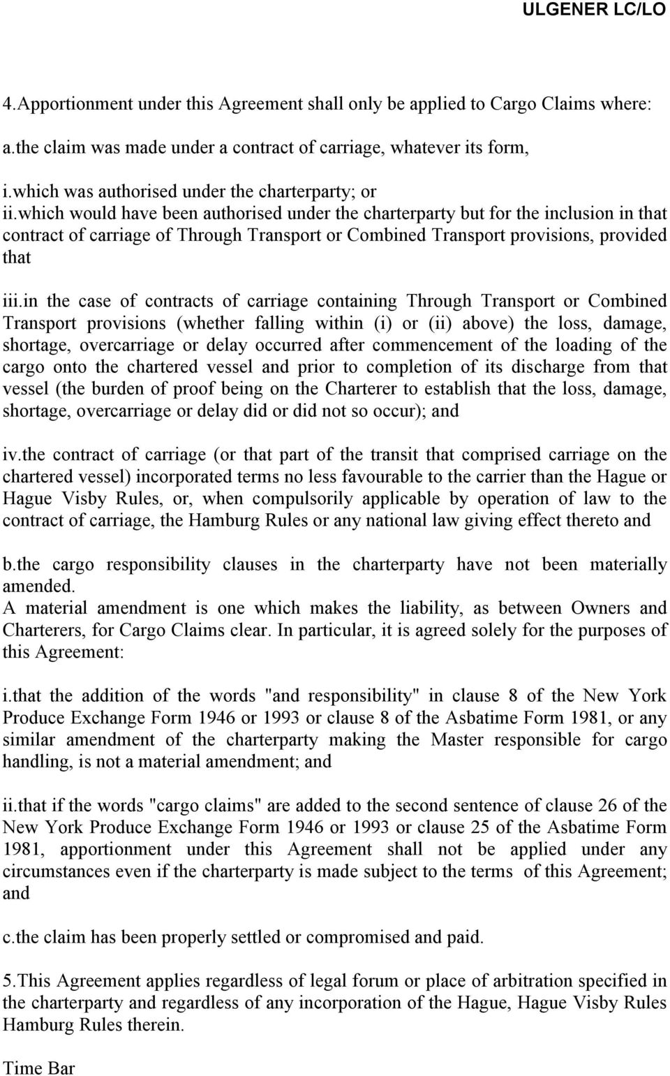which would have been authorised under the charterparty but for the inclusion in that contract of carriage of Through Transport or Combined Transport provisions, provided that iii.
