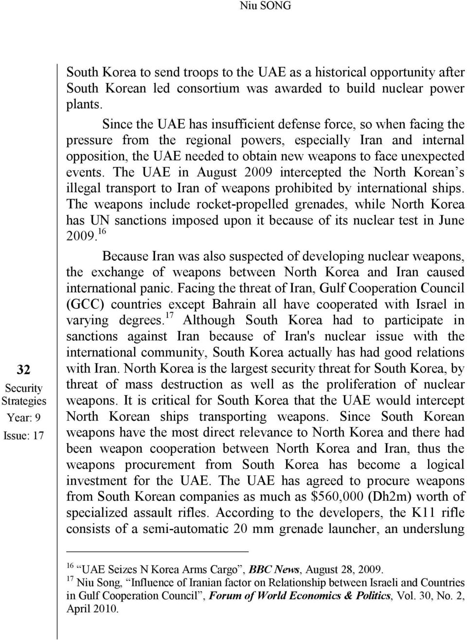 events. The UAE in August 2009 intercepted the North Korean s illegal transport to Iran of weapons prohibited by international ships.