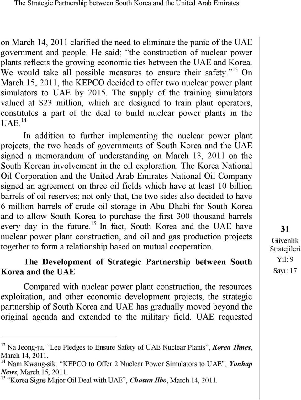 13 On March 15, 2011, the KEPCO decided to offer two nuclear power plant simulators to UAE by 2015.
