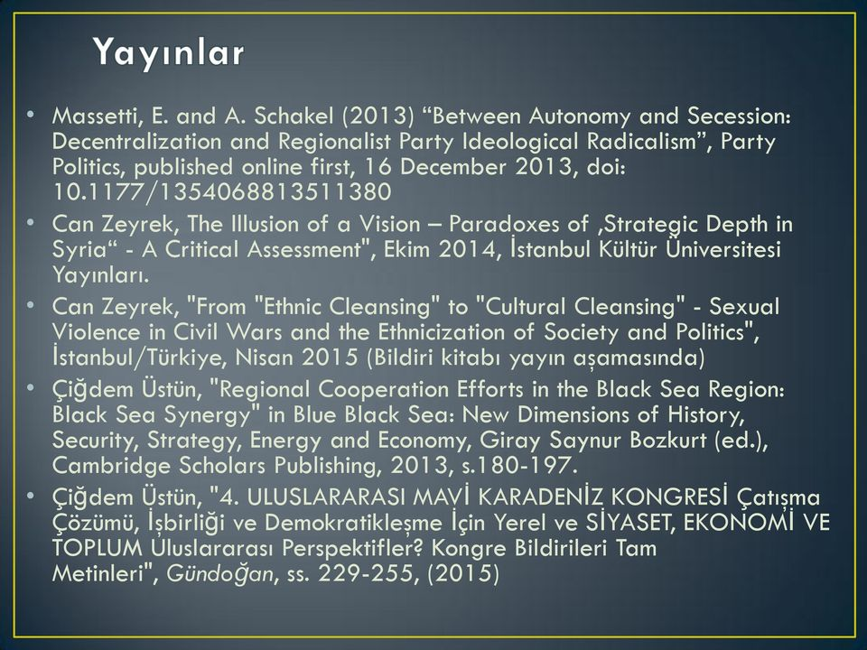 "Can Zeyrek, ""From ""Ethnic Cleansing"" to ""Cultural Cleansing"" - Sexual Violence in Civil Wars and the Ethnicization of Society and Politics"", İstanbul/Türkiye, Nisan 2015 (Bildiri kitabı yayın"