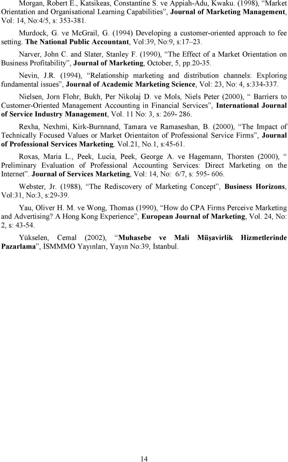 (1990), The Effect of a Market Orientation on Business Profitability, Journal of Marketing, October, 5, pp.20-35. Nevin, J.R.