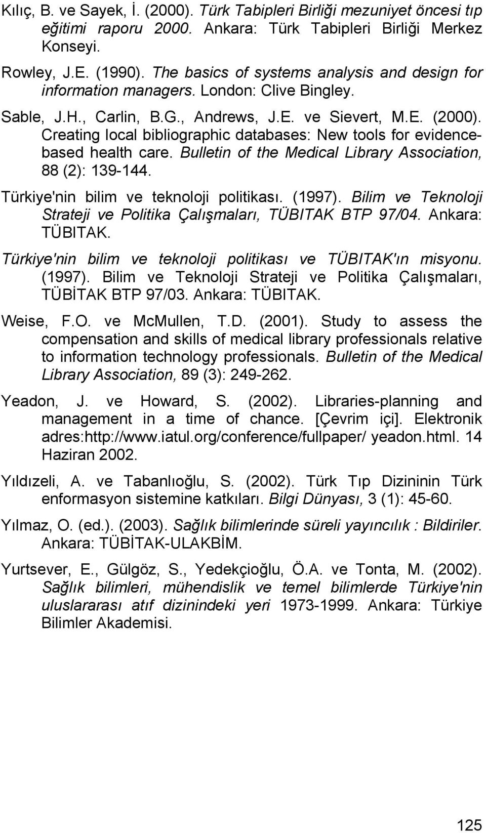 Creating local bibliographic databases: New tools for evidencebased health care. Bulletin of the Medical Library Association, 88 (2): 139-144. Türkiye'nin bilim ve teknoloji politikası. (1997).