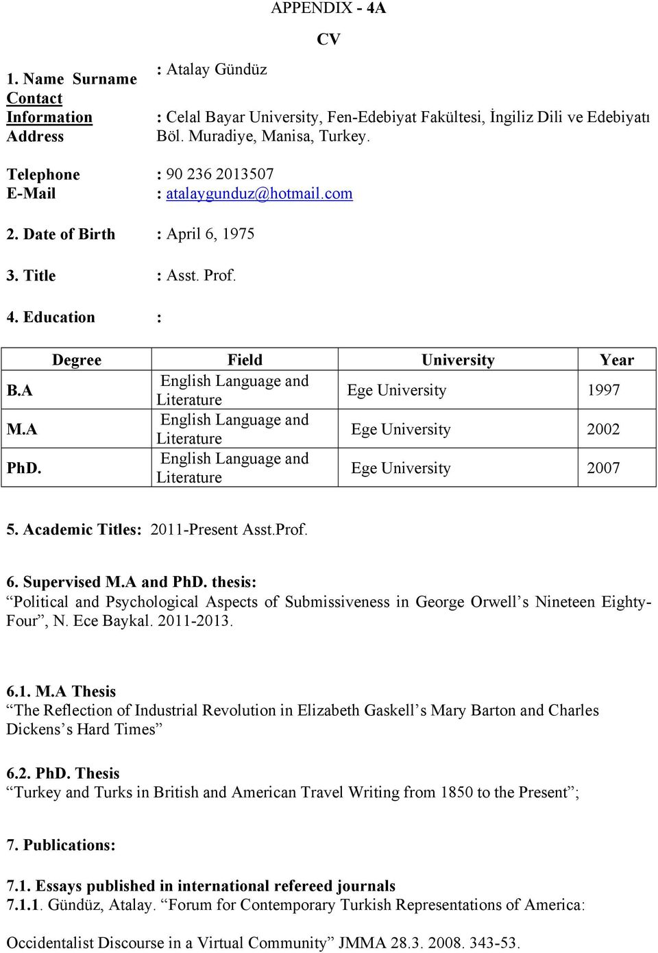 Degree Field University Year English Language and Ege University 1997 English Language and Ege University 2002 English Language and Ege University 2007 5. Academic Titles: 2011-Present Asst.Prof. 6.