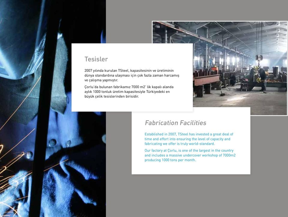 Fabrication Facilities Established in 2007, TSteel has invested a great deal of time and effort into ensuring the level of capacity and fabricating we