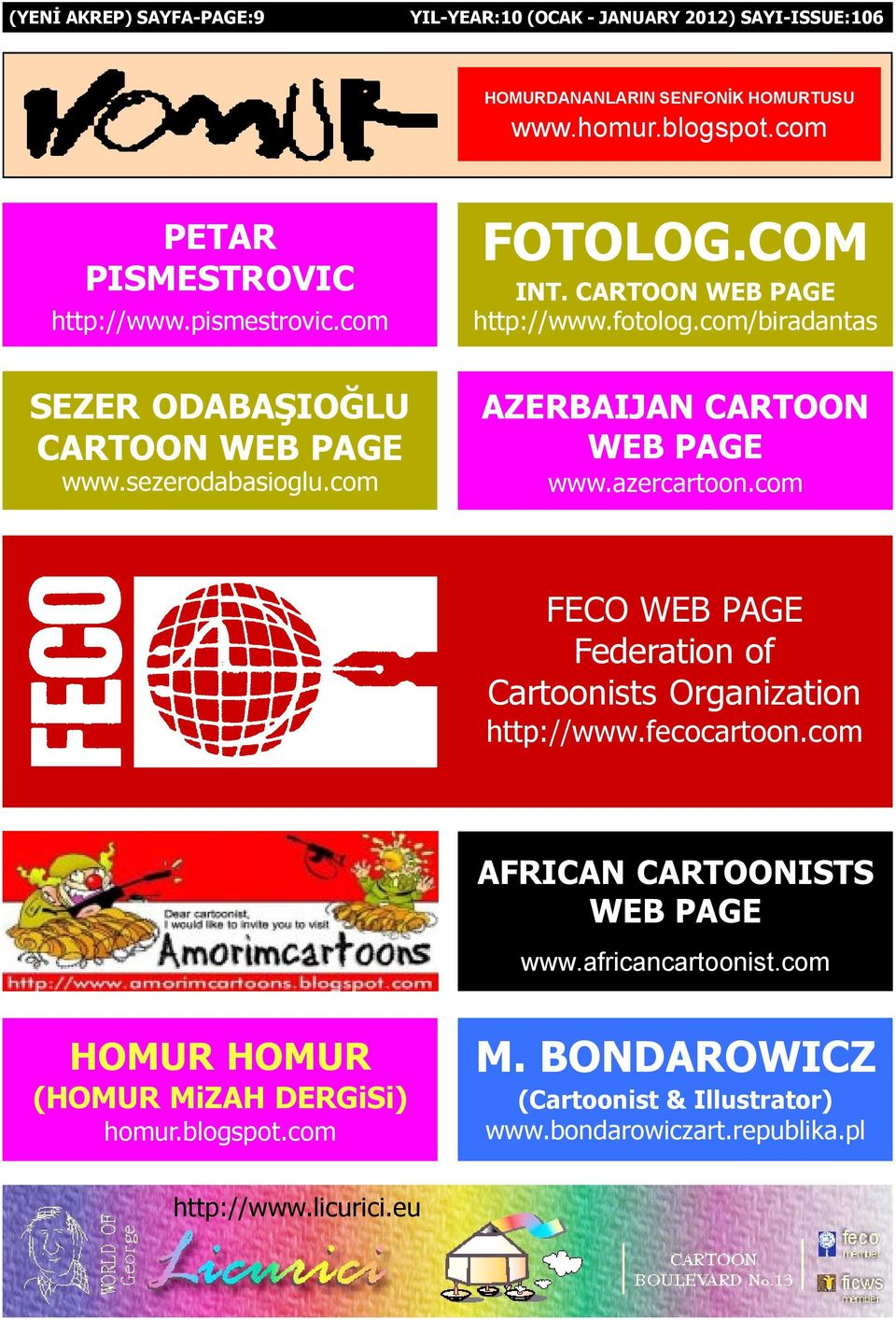 azercartoon.com FECO WEB PAGE Federation of Cartoonists Organization http://www.fecocartoon.com AFRICAN CARTOONISTS WEB PAGE www.africancartoonist.