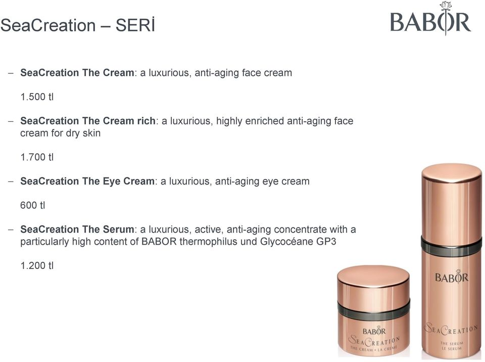 700 tl SeaCreation The Eye Cream: a luxurious, anti-aging eye cream 600 tl SeaCreation The Serum: a