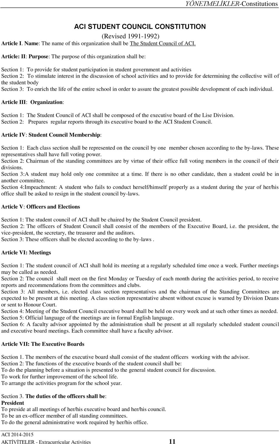 discussion of school activities and to provide for determining the collective will of the student body Section 3: To enrich the life of the entire school in order to assure the greatest possible