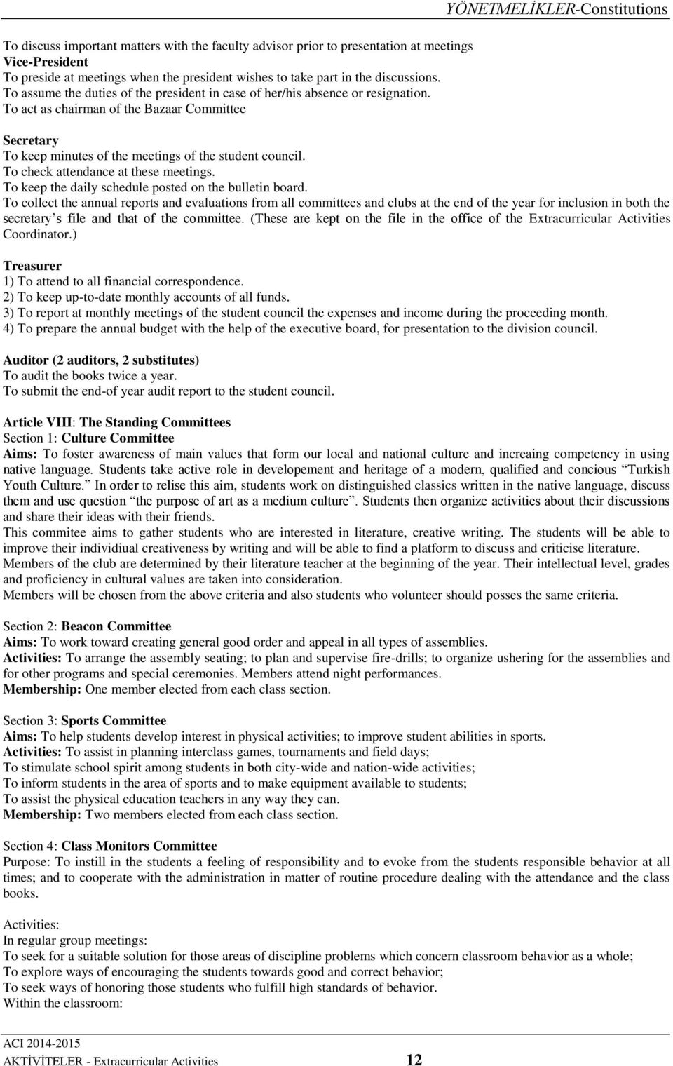 To act as chairman of the Bazaar Committee YÖNETMELİKLER-Constitutions Secretary To keep minutes of the meetings of the student council. To check attendance at these meetings.