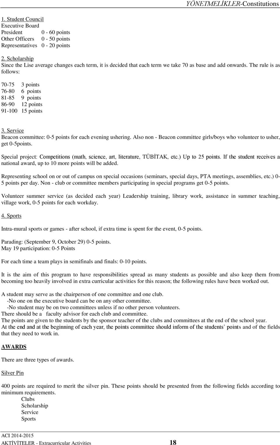 The rule is as follows: 70-75 3 points 76-80 6 points 81-85 9 points 86-90 12 points 91-100 15 points 3. Service Beacon committee: 0-5 points for each evening ushering.
