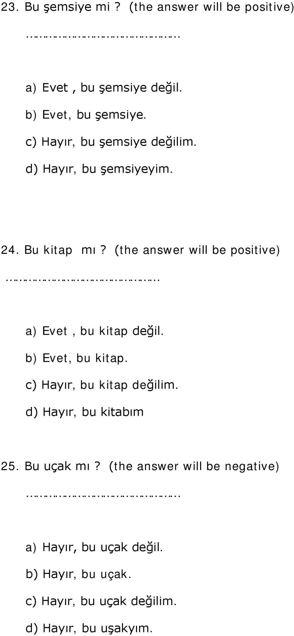 (the answer will be positive) a) Evet, bu kitap değil. b) Evet, bu kitap. c) Hayır, bu kitap değilim.