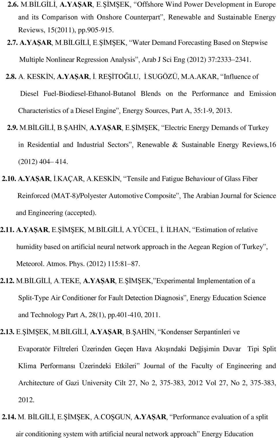 alysis, Arab J Sci Eng (2012) 37:2333 2341. 2.8. A. KESKİN, A.YAŞAR, İ. REŞİTOĞLU, İ.SUGÖZÜ, M.A.AKAR, Influence of Diesel Fuel-Biodiesel-Ethanol-Butanol Blends on the Performance and Emission Characteristics of a Diesel Engine, Energy Sources, Part A, 35:1-9, 2013.