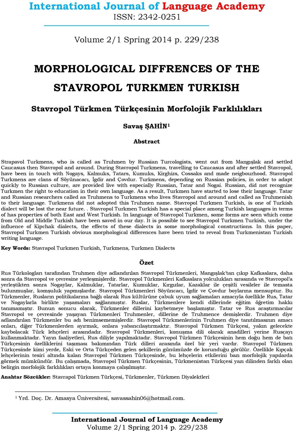 During Stavropol Turkmens, travelling to Caucasus and after settled Stavropol, have been in touch with Nogays, Kalmuks, Tatars, Kumuks, Kirghizs, Cossaks and made neigbourhood.