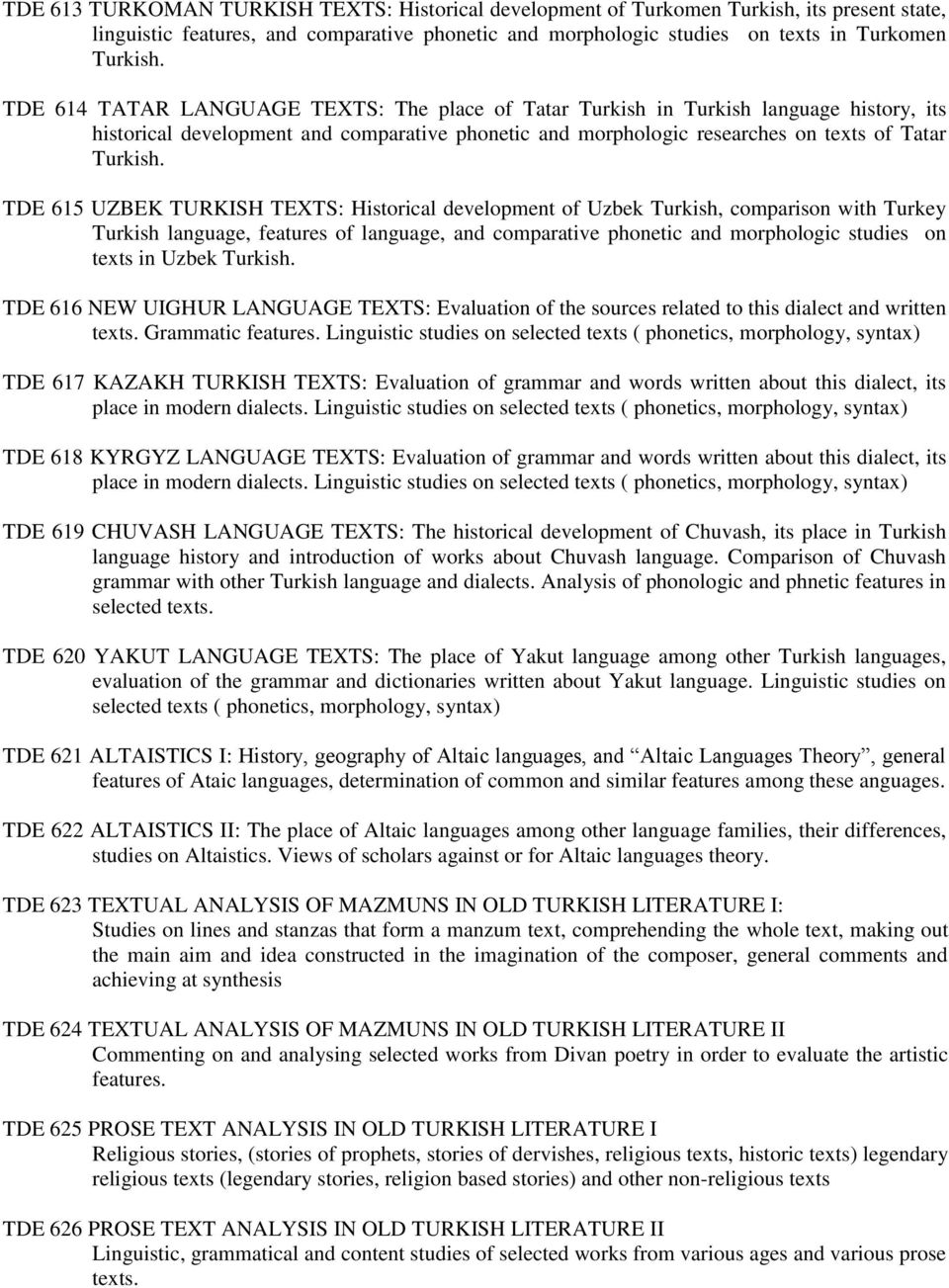TDE 615 UZBEK TURKISH TEXTS: Historical development of Uzbek Turkish, comparison with Turkey Turkish language, features of language, and comparative phonetic and morphologic studies on texts in Uzbek