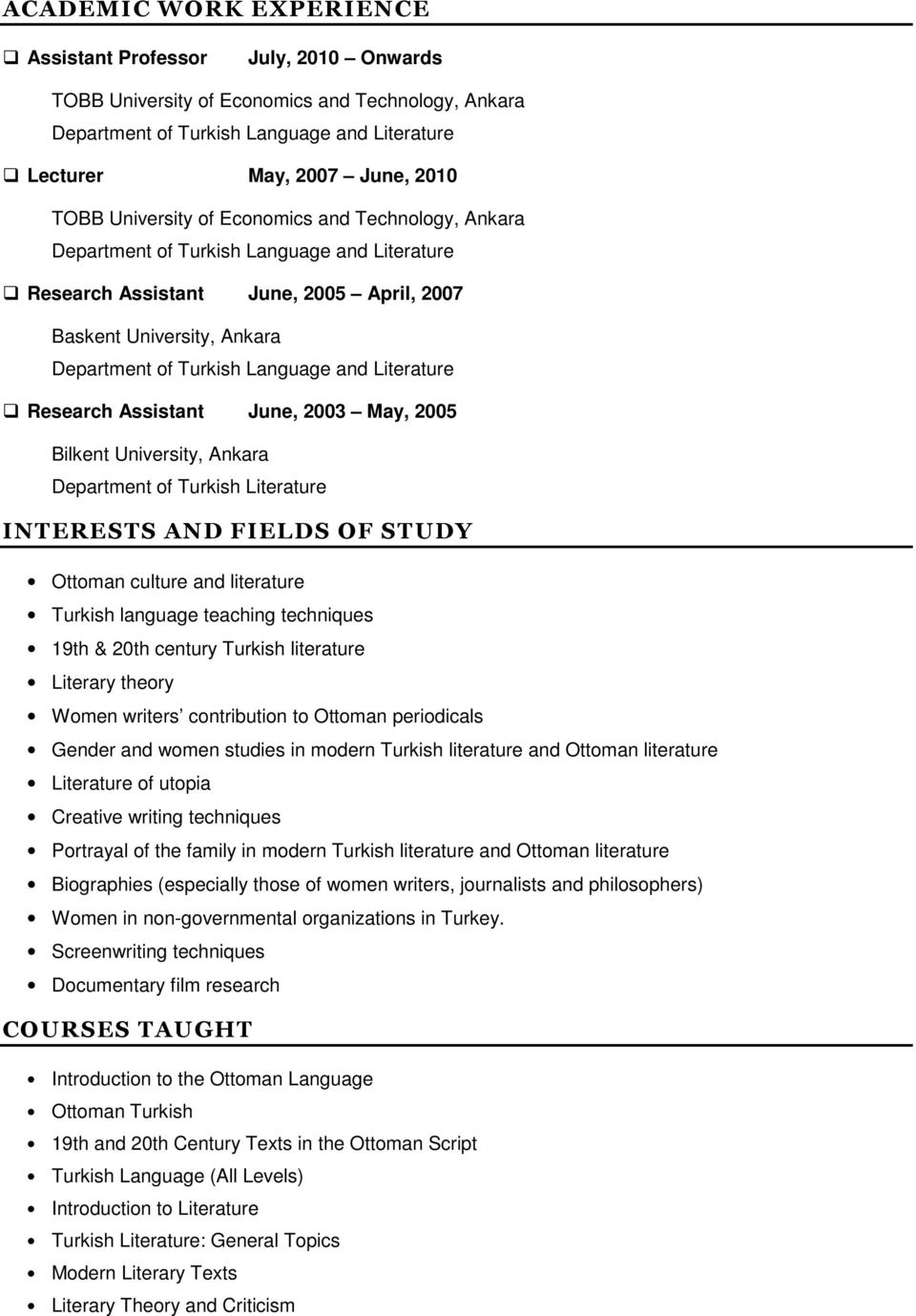 Literature Research Assistant June, 2003 May, 2005 Bilkent University, Ankara Department of Turkish Literature INTERESTS AND FIELDS OF STUDY Ottoman culture and literature Turkish language teaching