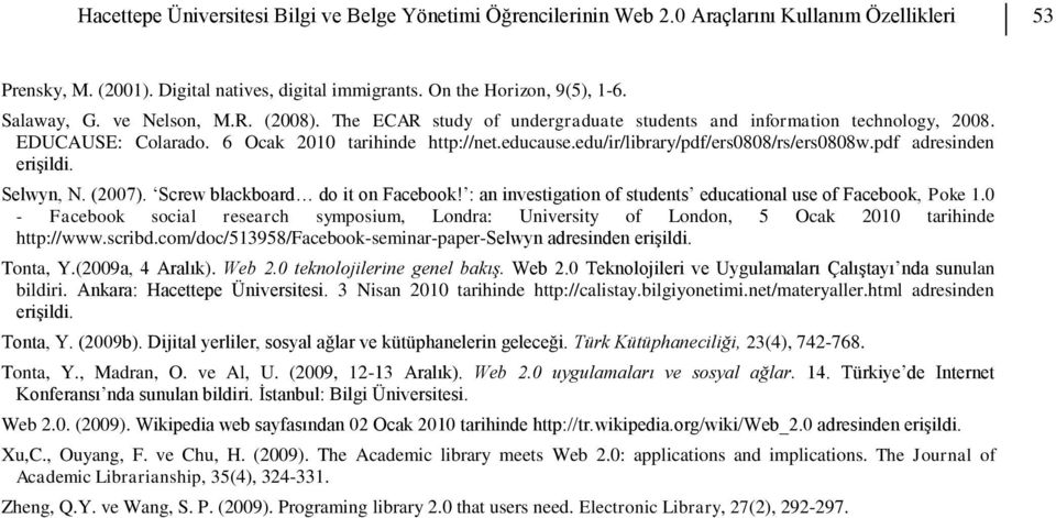 pdf adresinden erişildi. Selwyn, N. (2007). Screw blackboard do it on Facebook! : an investigation of students educational use of Facebook, Poke 1.