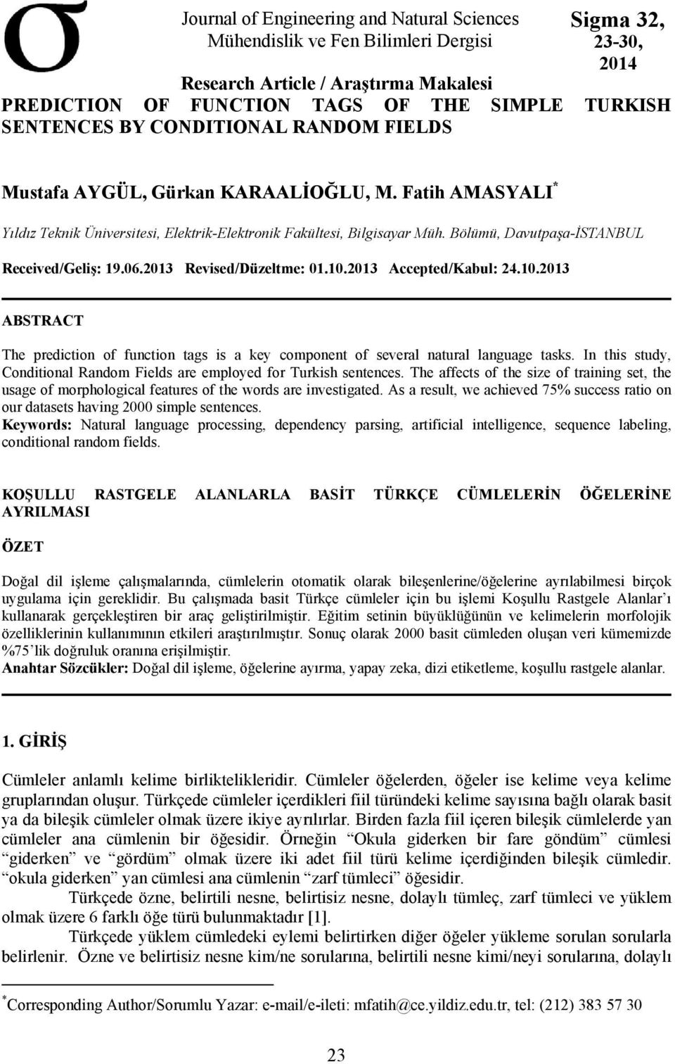 Bölümü, Davutpaşa-İSTANBUL Received/Geliş: 19.06.2013 Revised/Düzeltme: 01.10.2013 Accepted/Kabul: 24.10.2013 ABSTRACT The prediction of function tags is a key component of several natural language tasks.