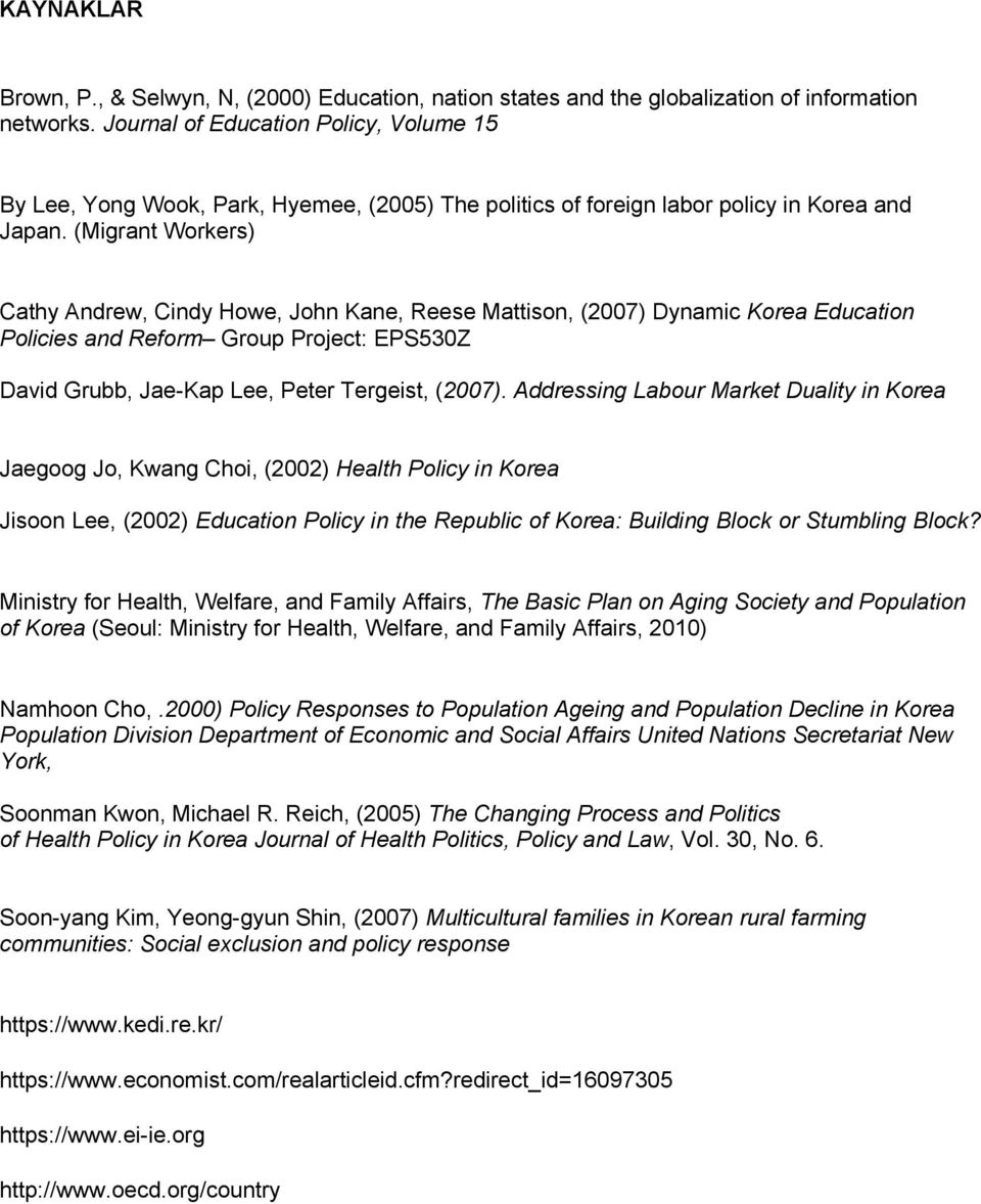 (Migrant Workers) Cathy Andrew, Cindy Howe, John Kane, Reese Mattison, (2007) Dynamic Korea Education Policies and Reform Group Project: EPS530Z David Grubb, Jae-Kap Lee, Peter Tergeist, (2007).
