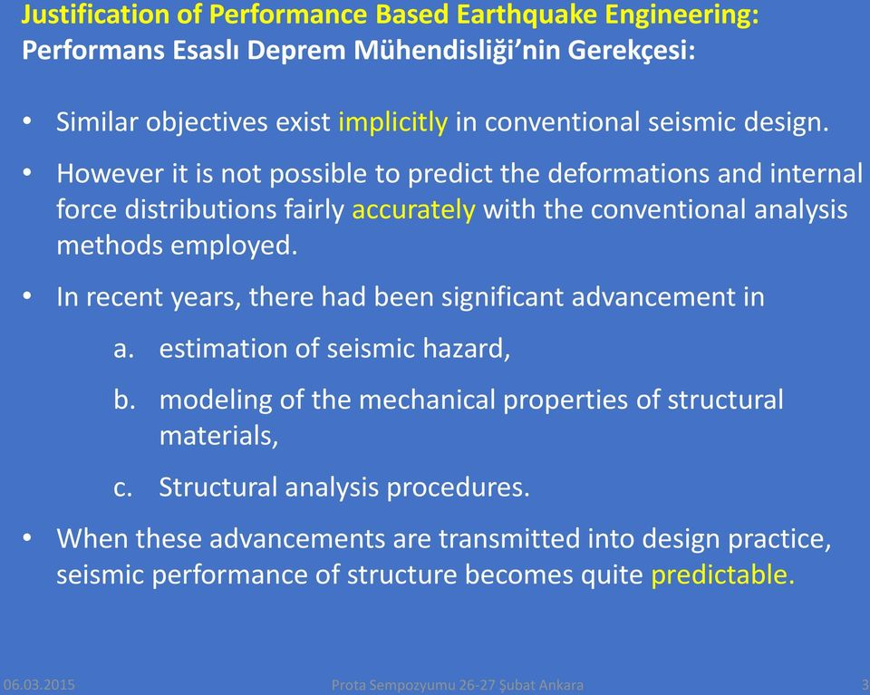 In recent years, there had been significant advancement in a. estimation of seismic hazard, b. modeling of the mechanical properties of structural materials, c.