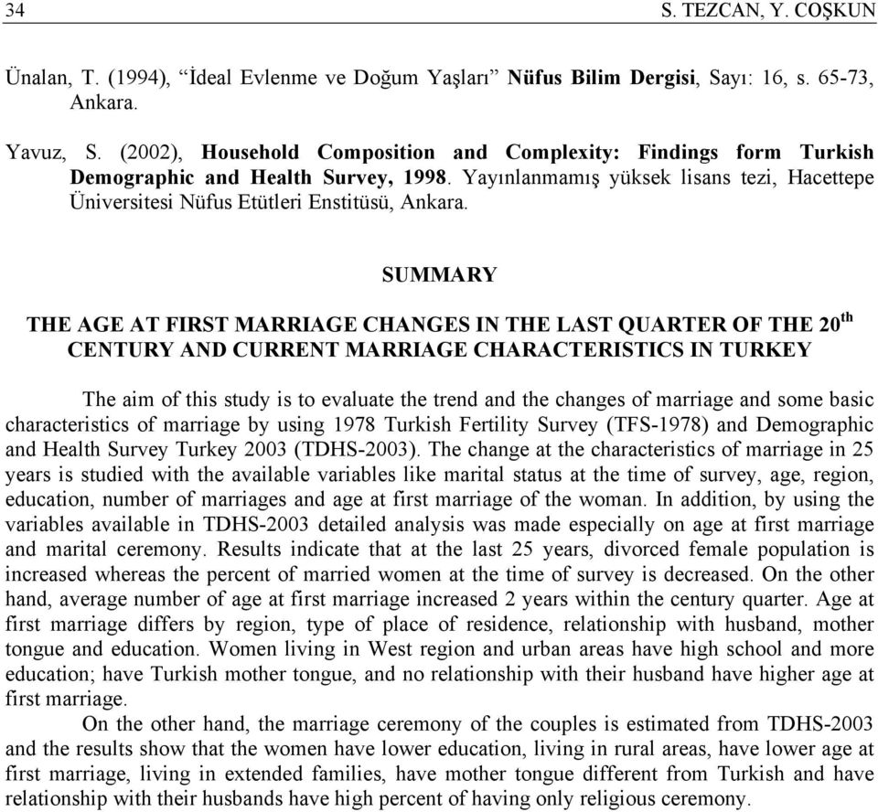 SUMMARY THE AGE AT FIRST MARRIAGE CHANGES IN THE LAST QUARTER OF THE 20 th CENTURY AND CURRENT MARRIAGE CHARACTERISTICS IN TURKEY The aim of this study is to evaluate the trend and the changes of