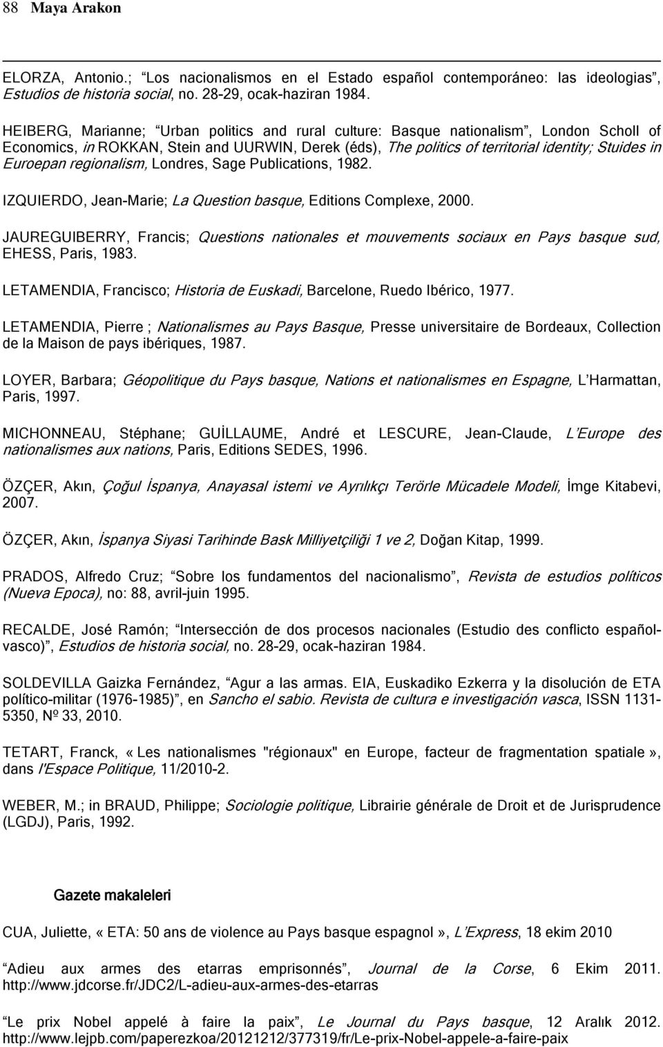 Euroepan regionalism, Londres, Sage Publications, 1982. IZQUIERDO, Jean-Marie; La Question basque, Editions Complexe, 2000.