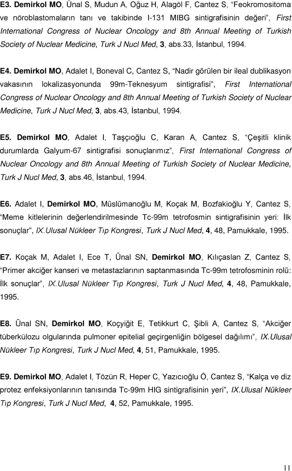 Demirkol MO, Adalet I, Boneval C, Cantez S, Nadir görülen bir ileal dublikasyon vakasının lokalizasyonunda 99m-Teknesyum sintigrafisi, First International Congress of Nuclear Oncology and 8th Annual