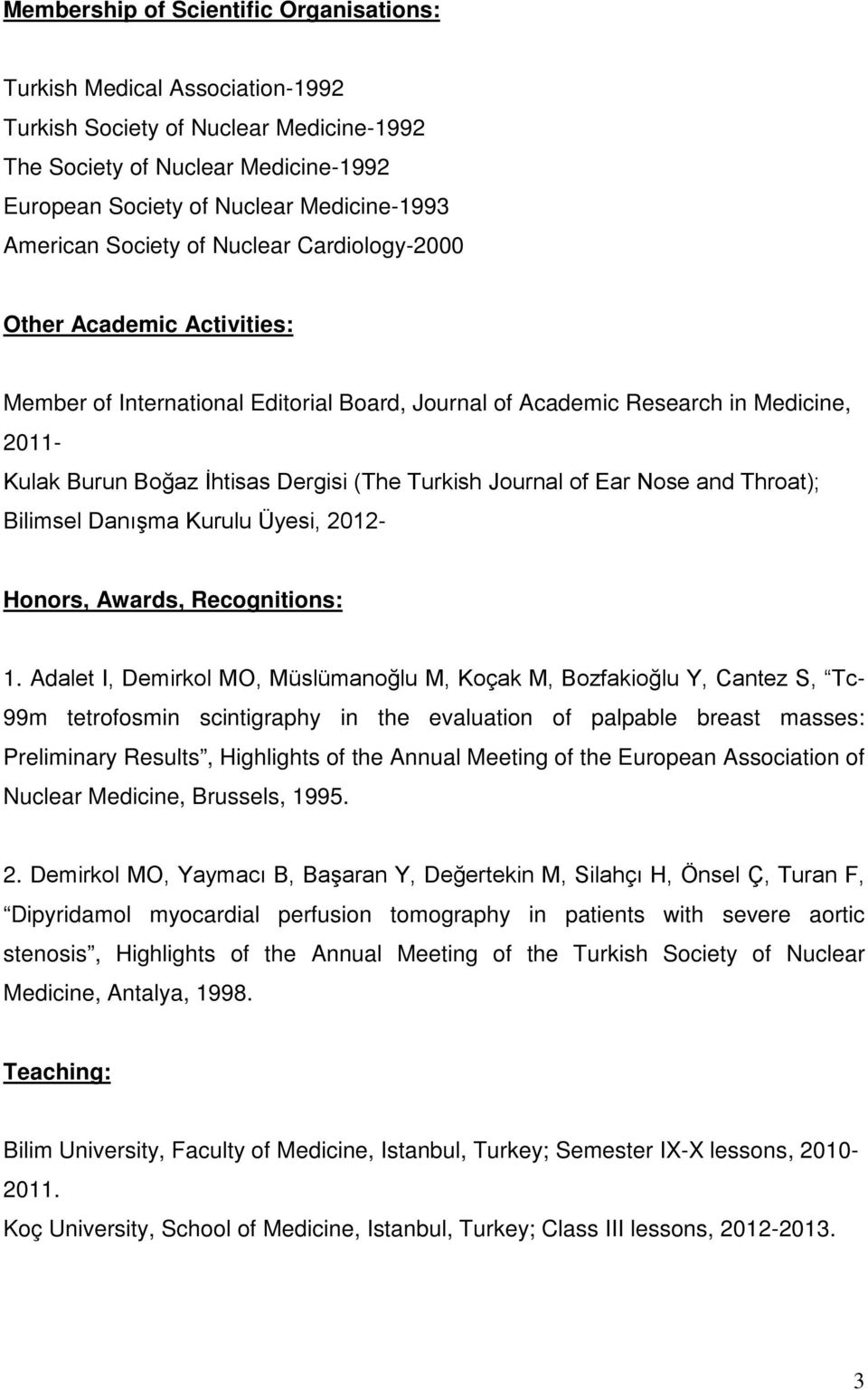 Turkish Journal of Ear Nose and Throat); Bilimsel Danışma Kurulu Üyesi, 2012- Honors, Awards, Recognitions: 1.