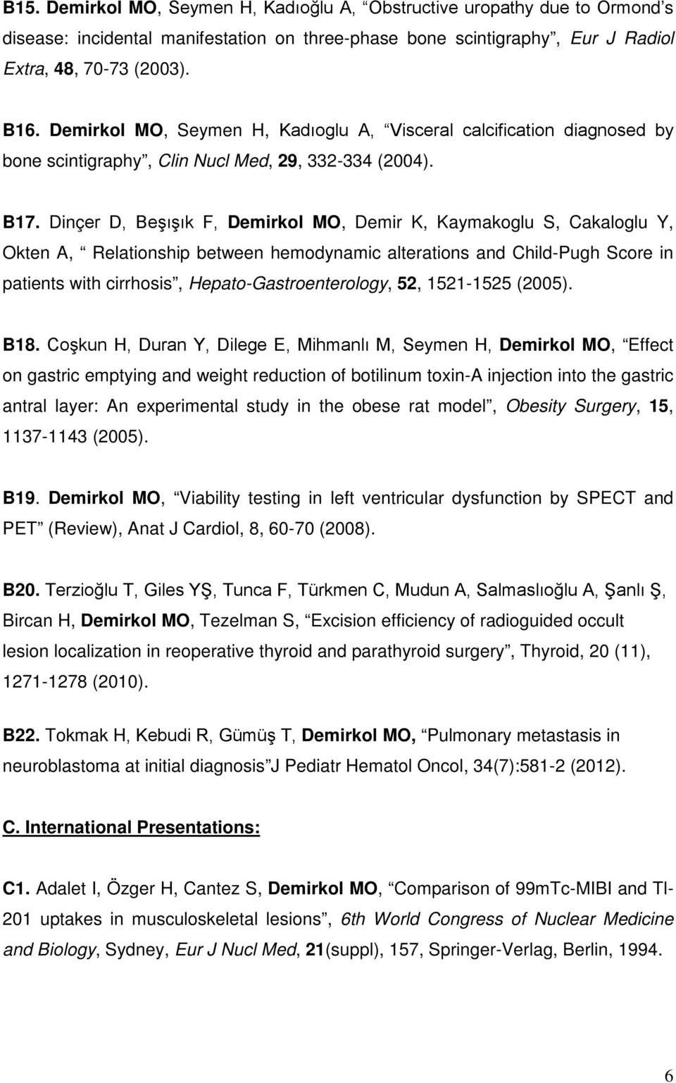 Dinçer D, Beşışık F, Demirkol MO, Demir K, Kaymakoglu S, Cakaloglu Y, Okten A, Relationship between hemodynamic alterations and Child-Pugh Score in patients with cirrhosis, Hepato-Gastroenterology,