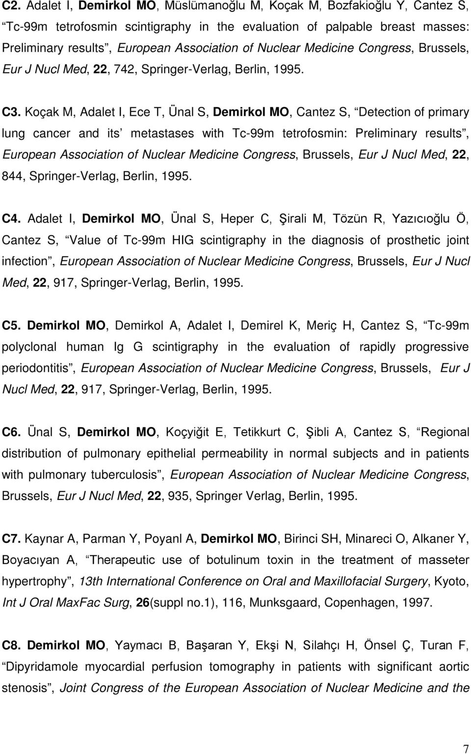 Koçak M, Adalet I, Ece T, Ünal S, Demirkol MO, Cantez S, Detection of primary lung cancer and its metastases with Tc-99m tetrofosmin: Preliminary results, European Association of Nuclear Medicine