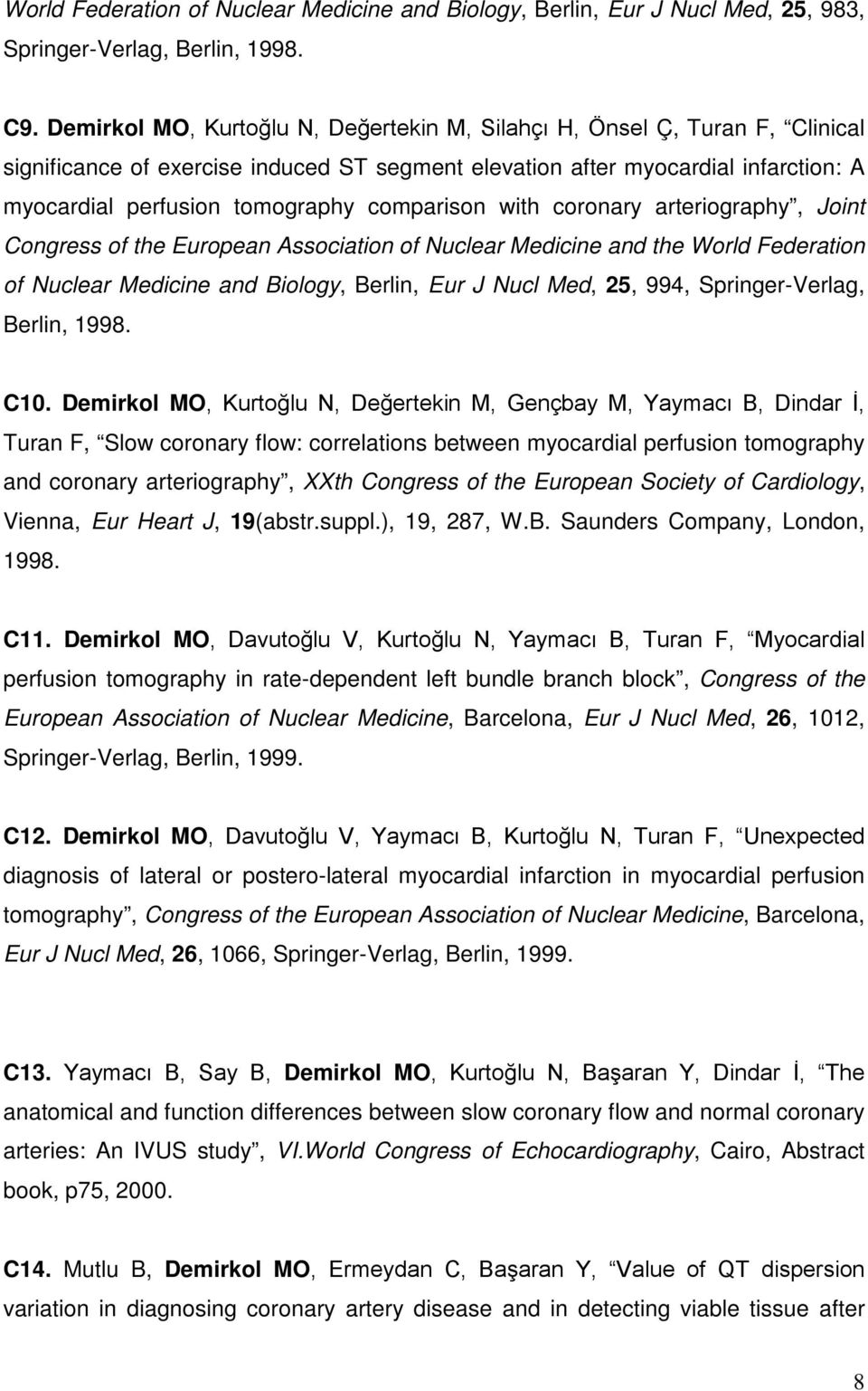 comparison with coronary arteriography, Joint Congress of the European Association of Nuclear Medicine and the World Federation of Nuclear Medicine and Biology, Berlin, Eur J Nucl Med, 25, 994,