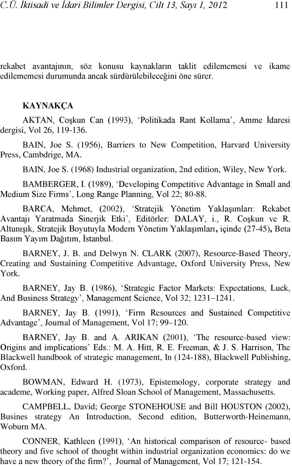 BAIN, Joe S. (1968) Industrial organization, 2nd edition, Wiley, New York. BAMBERGER, I. (1989), Developing Competitive Advantage in Small and Medium Size Firms, Long Range Planning, Vol 22; 80-88.
