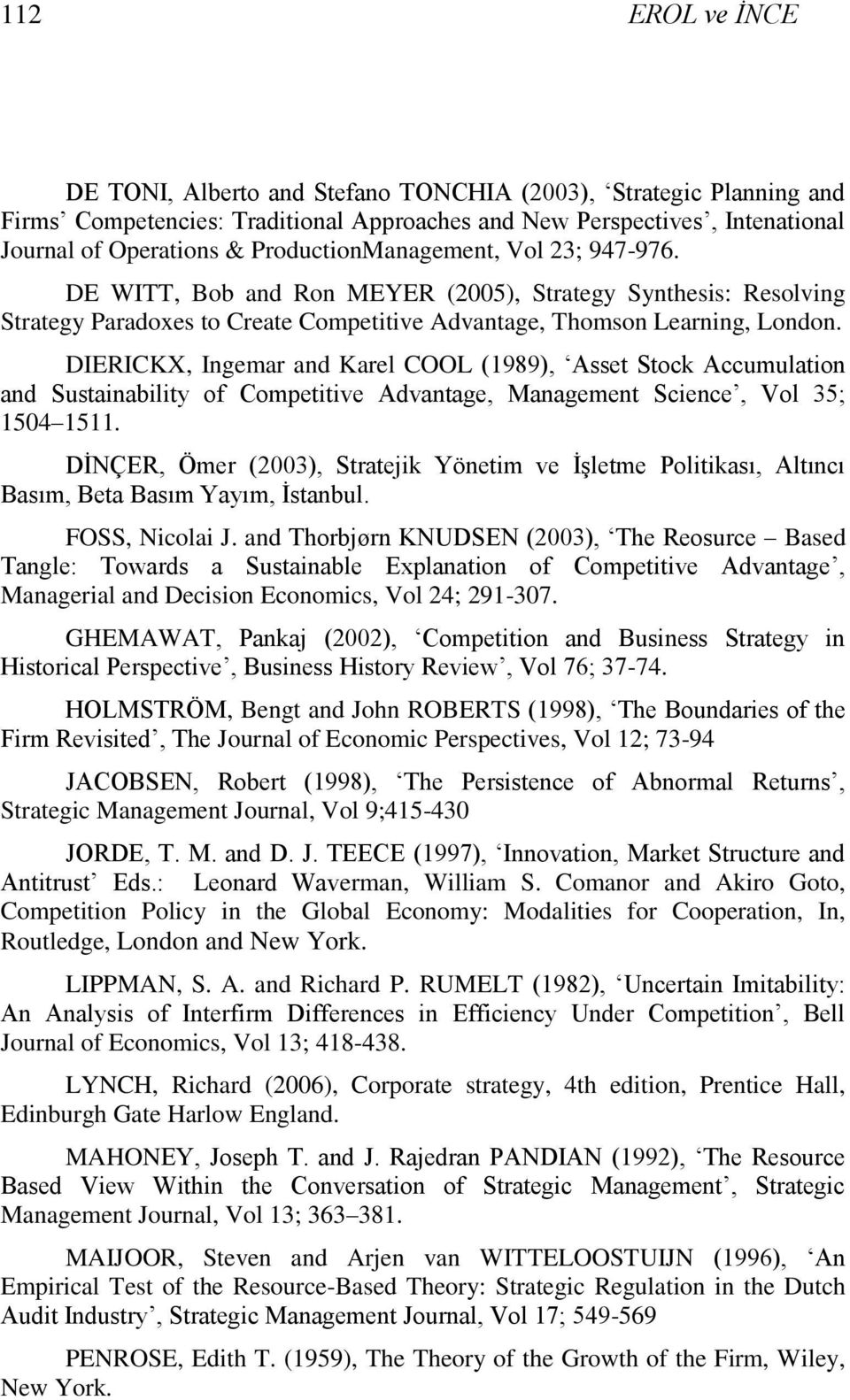 DIERICKX, Ingemar and Karel COOL (1989), Asset Stock Accumulation and Sustainability of Competitive Advantage, Management Science, Vol 35; 1504 1511.