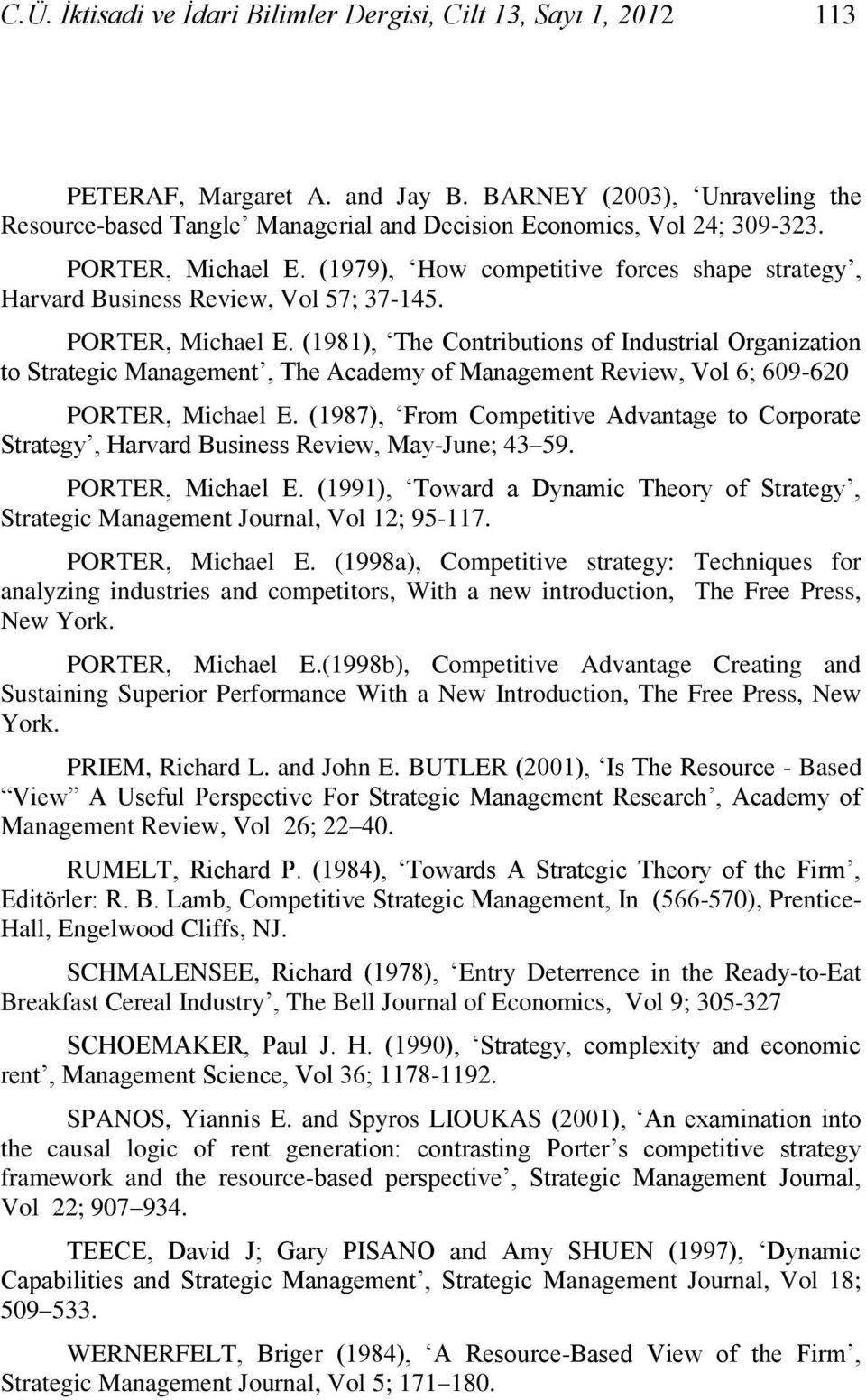 (1979), How competitive forces shape strategy, Harvard Business Review, Vol 57; 37-145. PORTER, Michael E.
