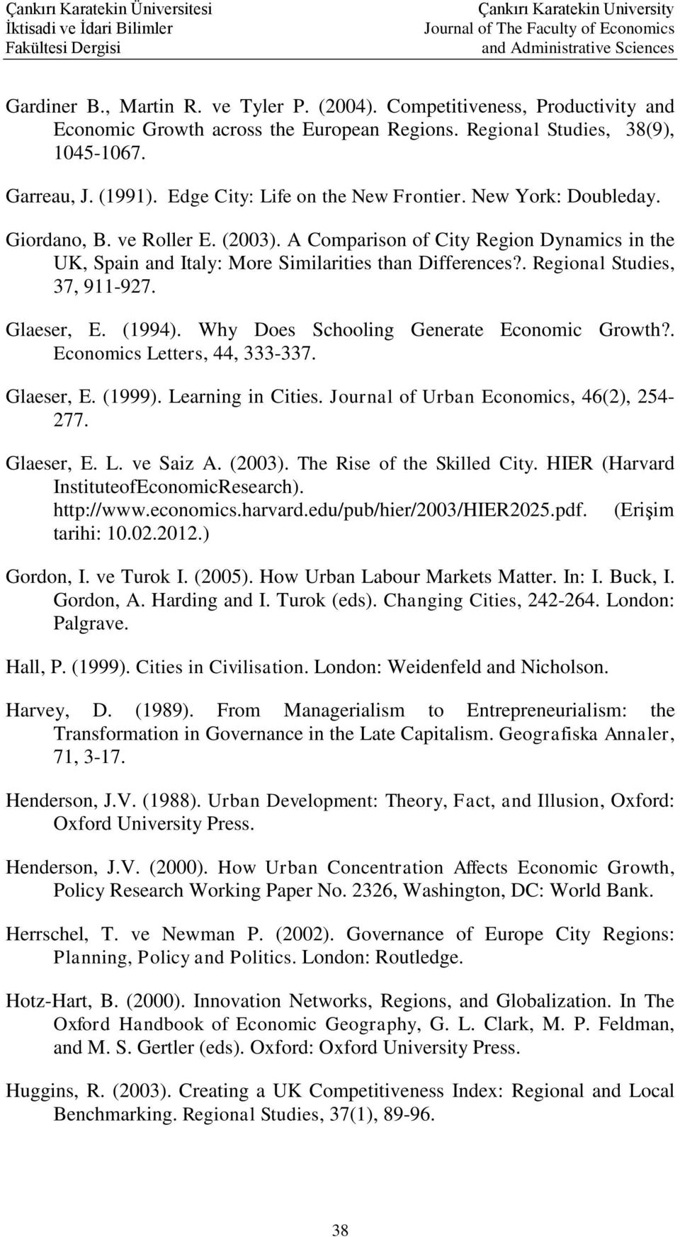 . Regional Studies, 37, 911-927. Glaeser, E. (1994). Why Does Schooling Generate Economic Growth?. Economics Letters, 44, 333-337. Glaeser, E. (1999). Learning in Cities.