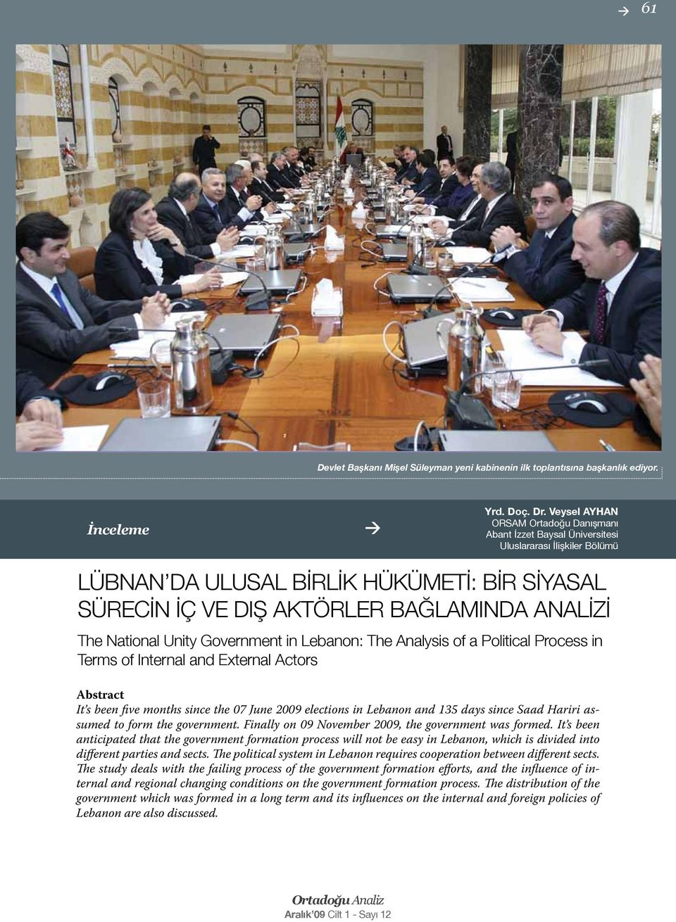 National Unity Government in Lebanon: The Analysis of a Political Process in Terms of Internal and External Actors Abstract It s been five months since the 07 June 2009 elections in Lebanon and 135