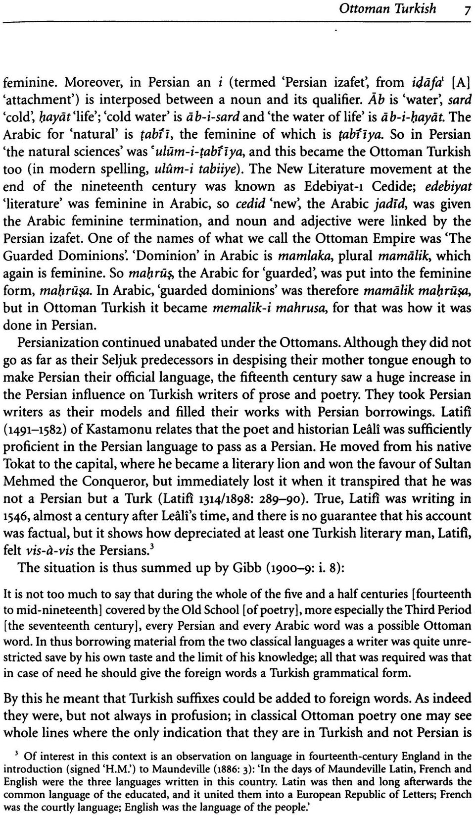 So in Persian 'the natural sciences' was e ulüm-i- tabiîya y and this became the Ottoman Turkish too (in modern spelling, ulûm-i tabiiye).