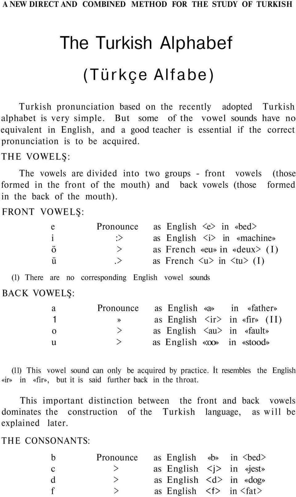 THE VOWELŞ: The vowels are divided into two groups - front vowels (those formed in the front of the mouth) and back vowels (those formed in the back of the mouth).
