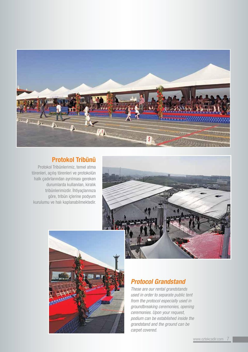 Protocol Grandstand These are our rental grandstands used in order to separate public tent from the protocol especially used in