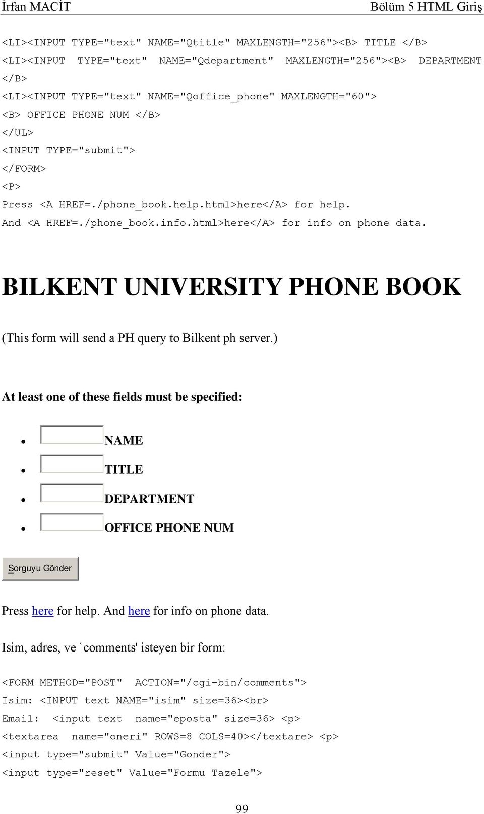 html>here</A> for info on phone data. BILKENT UNIVERSITY PHONE BOOK (This form will send a PH query to Bilkent ph server.