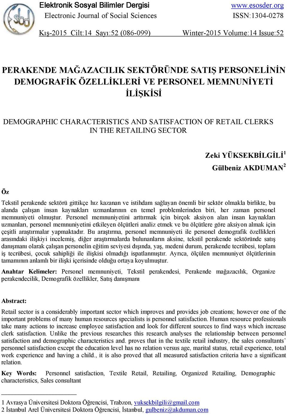 SATISFACTION OF RETAIL CLERKS IN THE RETAILING SECTOR Zeki YÜKSEKBĐLGĐLĐ 1 Gülbeniz AKDUMAN 2 Öz Tekstil perakende sektörü gittikçe hız kazanan ve istihdam sağlayan önemli bir sektör olmakla