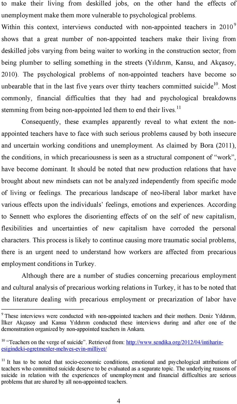 working in the construction sector; from being plumber to selling something in the streets (Yıldırım, Kansu, and Akçasoy, 2010).