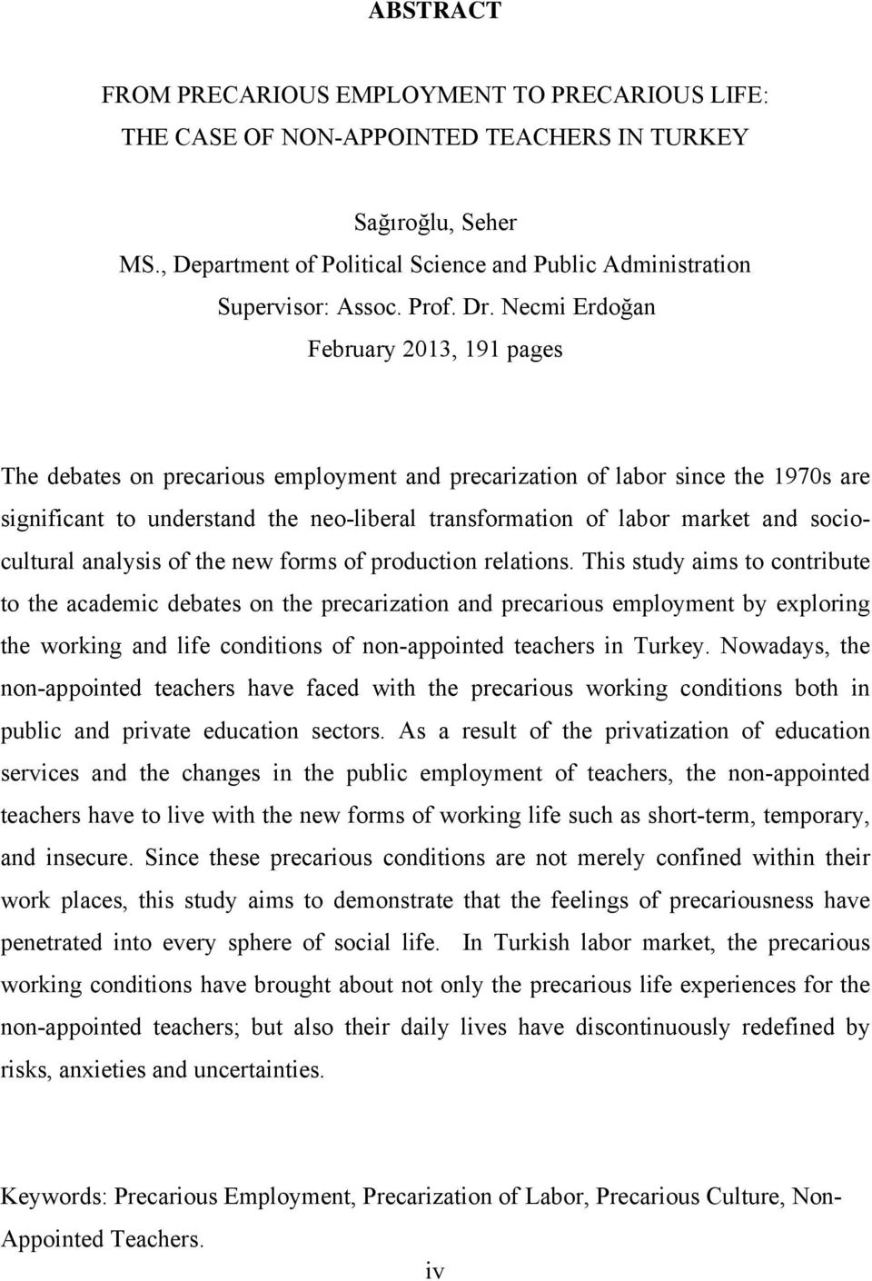 Necmi Erdoğan February 2013, 191 pages The debates on precarious employment and precarization of labor since the 1970s are significant to understand the neo-liberal transformation of labor market and