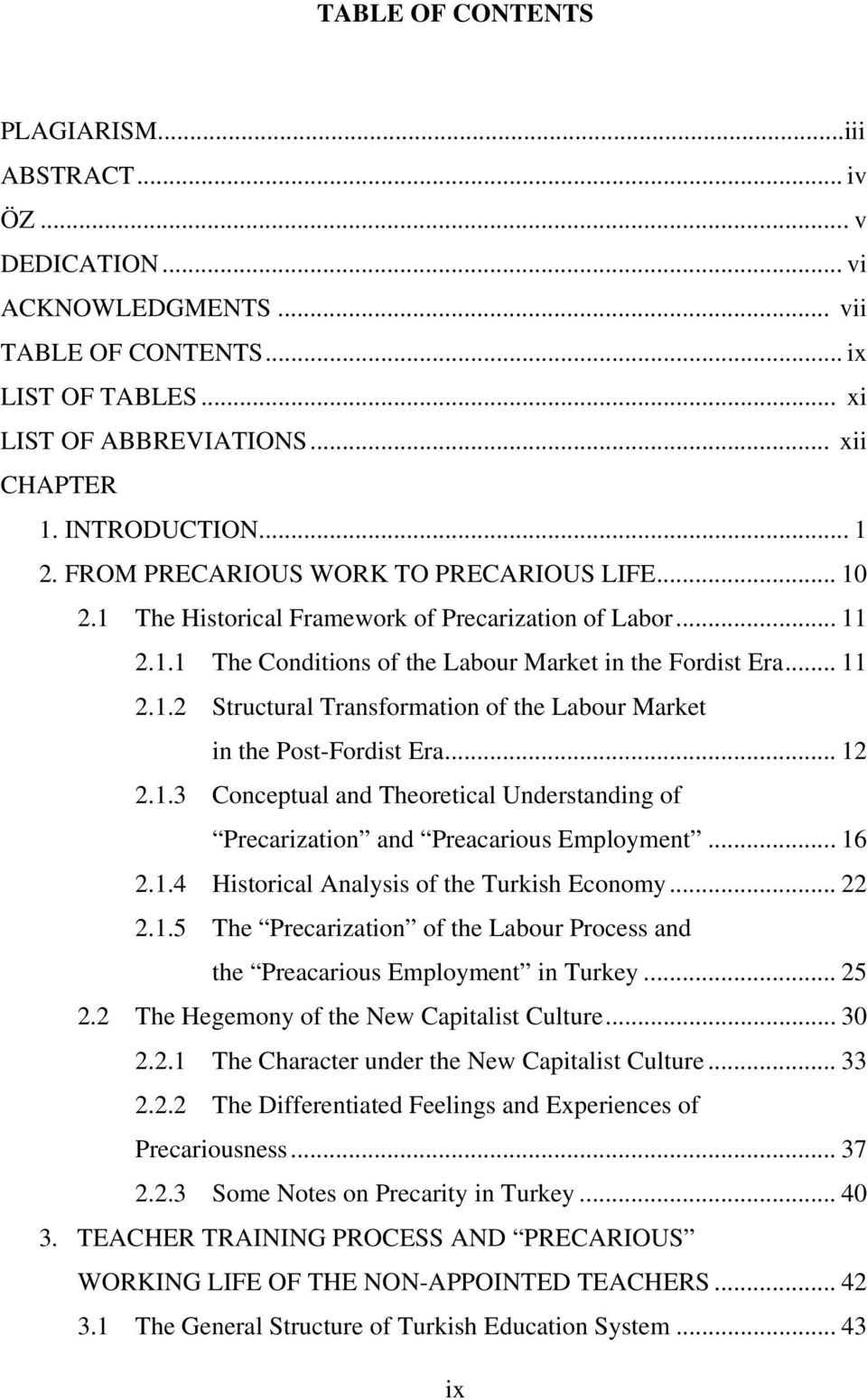 .. 12 2.1.3 Conceptual and Theoretical Understanding of Precarization and Preacarious Employment... 16 2.1.4 Historical Analysis of the Turkish Economy... 22 2.1.5 The Precarization of the Labour Process and the Preacarious Employment in Turkey.
