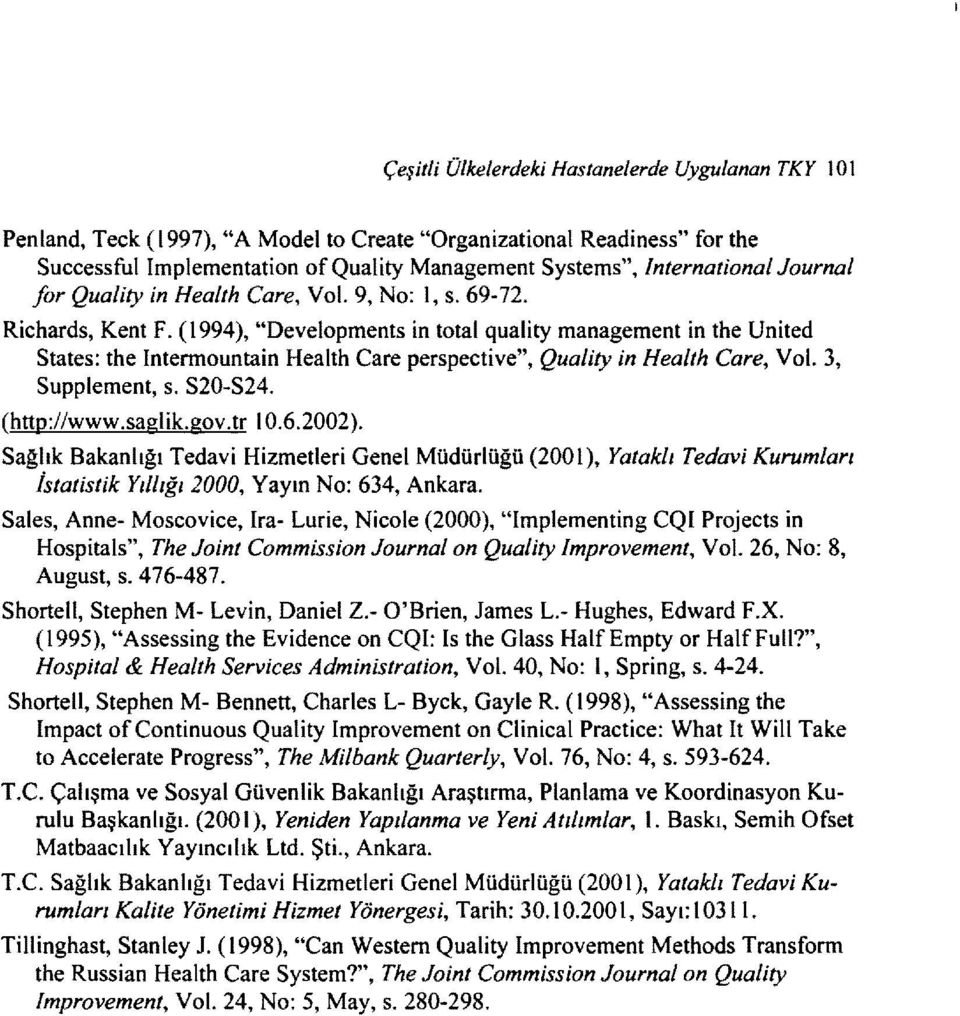 "(1994), ""Developments in total quality management in the United States: the Intermountain Health Care perspective"", Quality in Health Care, Vol. 3, Supplement, s. S20-S24. (http://www.saglik.gov.tri0."