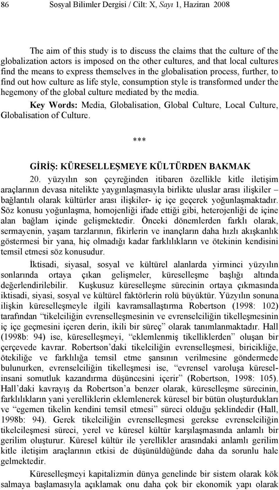 mediated by the media. Key Words: Media, Globalisation, Global Culture, Local Culture, Globalisation of Culture. *** GİRİŞ: KÜRESELLEŞMEYE KÜLTÜRDEN BAKMAK 20.