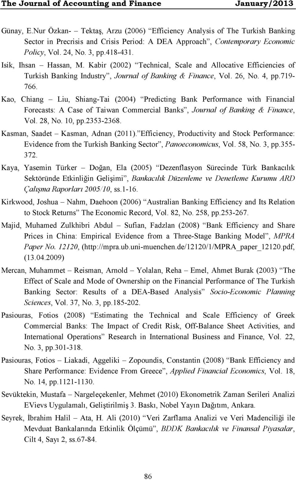 Isik, Ihsan Hassan, M. Kabir (2002) Technical, Scale and Allocative Efficiencies of Turkish Banking Industry, Journal of Banking & Finance, Vol. 26, No. 4, pp.719-766.