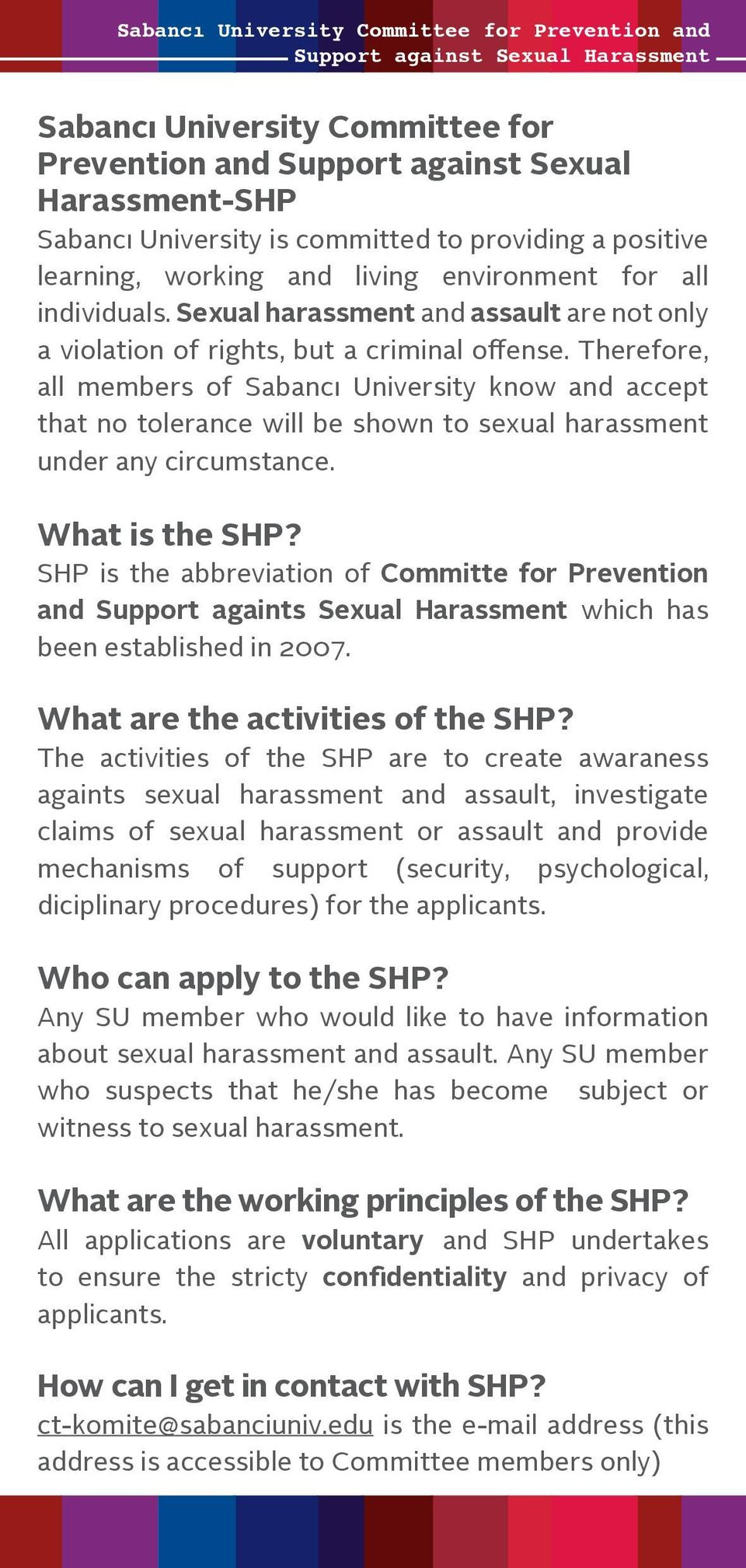 Therefore, all members of Sabancı University know and accept that no tolerance will be shown to sexual harassment under any circumstance. What is the SHP?