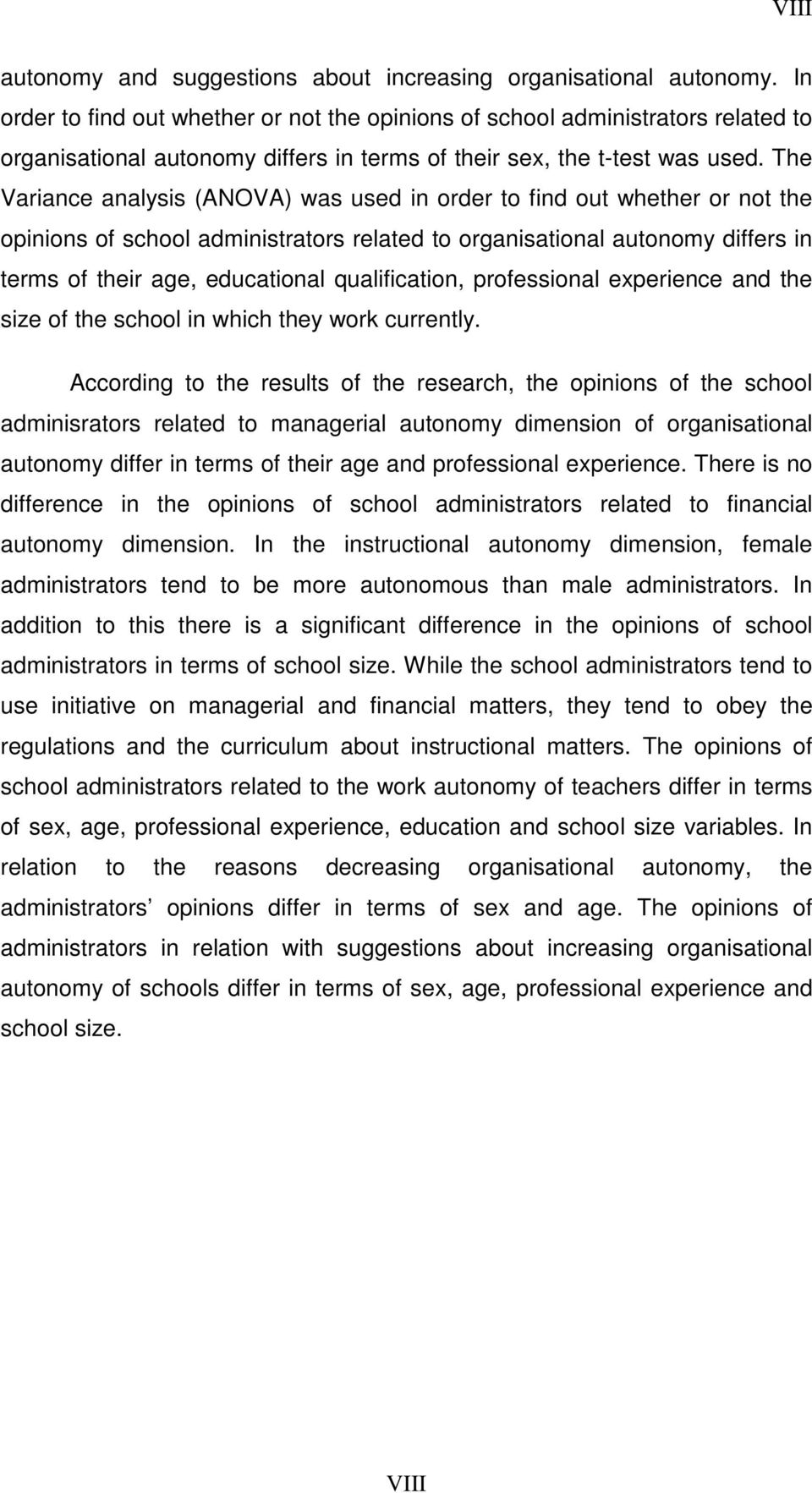 The Variance analysis (ANOVA) was used in order to find out whether or not the opinions of school administrators related to organisational autonomy differs in terms of their age, educational